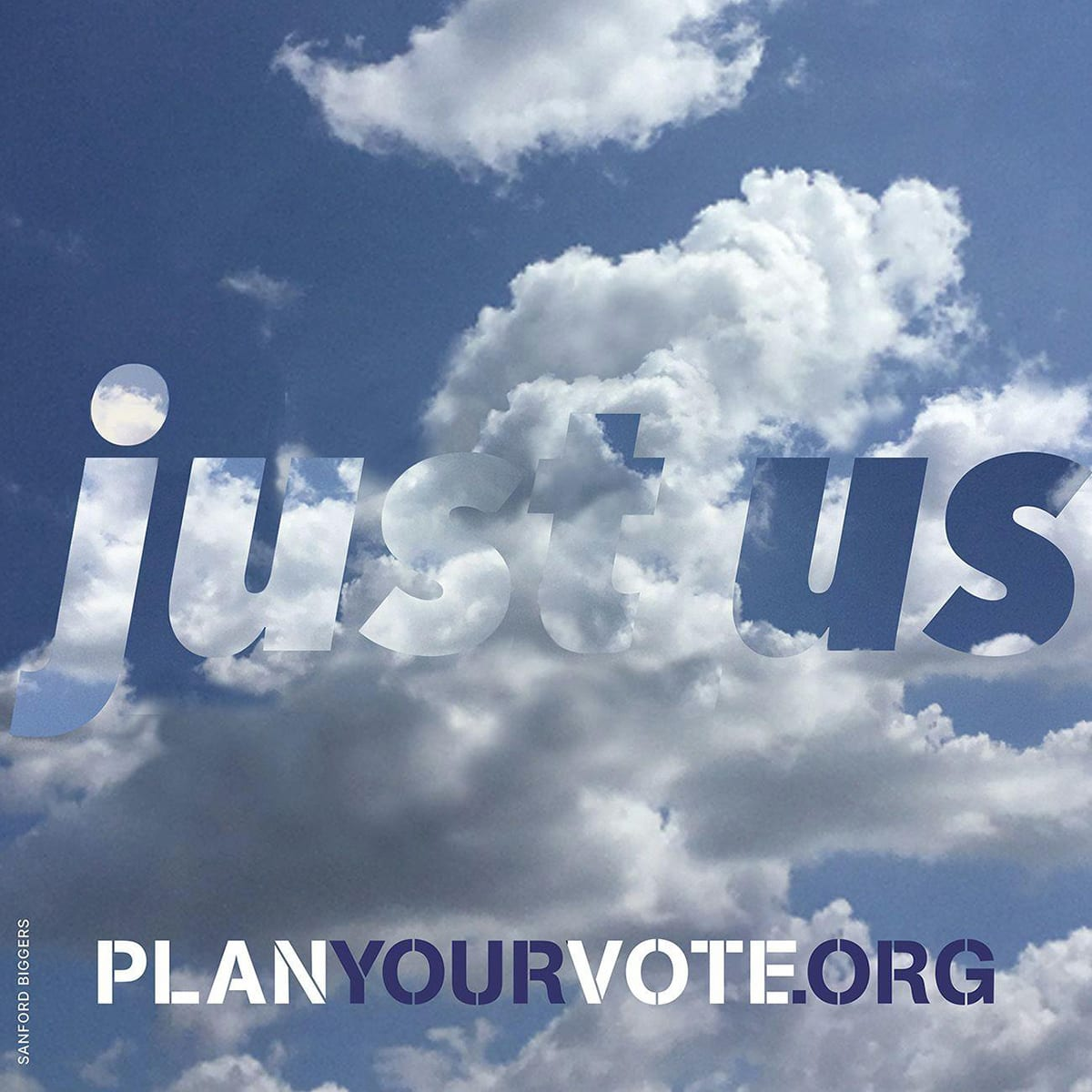 "A square photo with a background of blue sky and fluffy, white clouds. Superimposed over this are the words ""just us"" using a thick font that features more blue sky and white clouds. Along the bottom edge are the words ""Plan Your Vote.org"". ""Plan"" and ""Vote"" are in white font, ""Your"" and "".Org"" are in dark blue font."